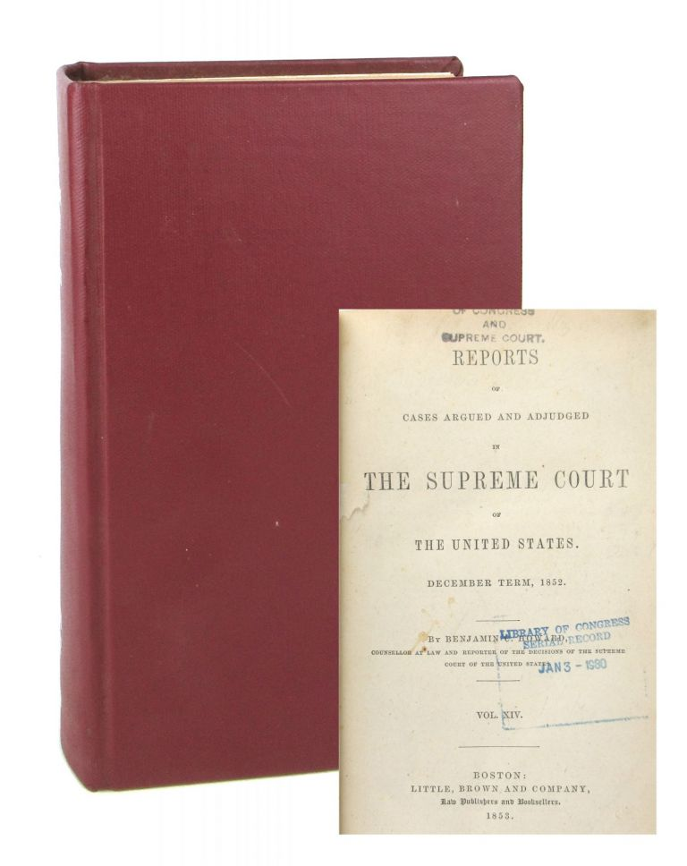 Reports of Cases Argued and Adjudged in the Supreme Court of the United States. December Term 1852: Vol XIV. Benjamin C. Howard.
