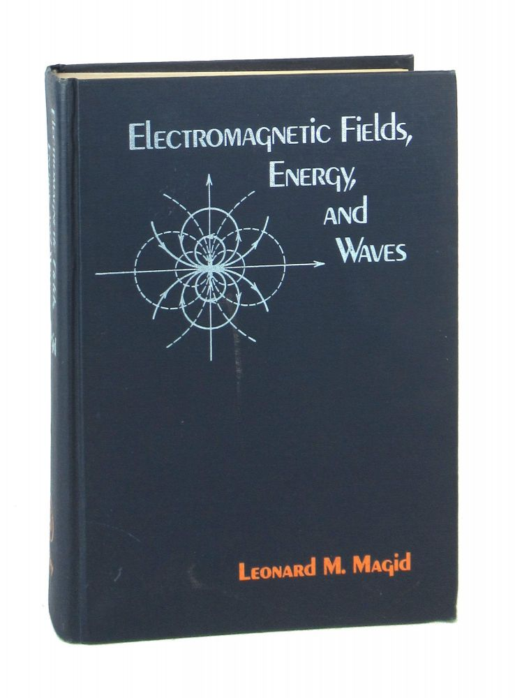 Electromagnetic Fields, Energy, and Waves. Leonard M. Magid.