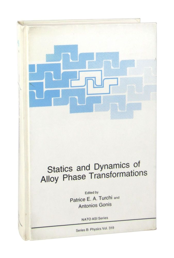 Statics and Dynamics of Alloy Phase Transformations. Patrice E. A. Turchi, Antonios Gonis, ed.