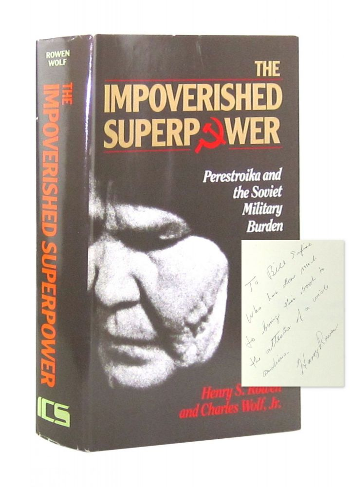 The Impoverished Superpower: Perestroika and the Soviet Military Burden [Inscribed to William Safire]. Henry S. Rowen, Charles Wolf Jr, ed.