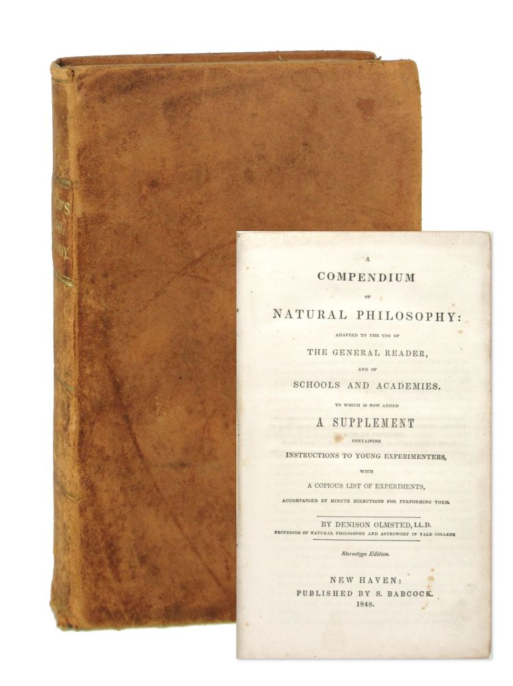 A Compendium of Natural Philosophy: Adapted to the Use of the General Reader, and of Schools and Academies. Denison Olmsted.