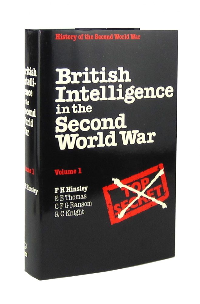 British Intelligence in the Second World War: Its Influence on Strategy and Operations (Vol 1). F H. Hinsley, E E. Thomas, C F. G. Ransom, R C. Knight.