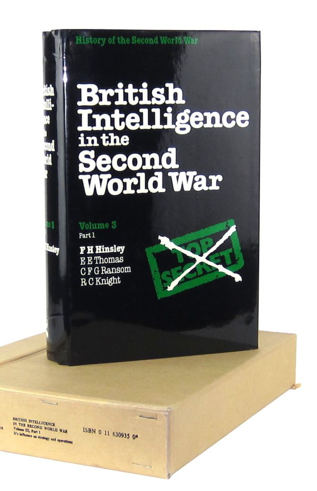 British Intelligence in the Second World War: Its Influence on Strategy and Operations (Vol 3, Part One). F H. Hinsley, E E. Thomas, C F. G. Ransom, R C. Knight.