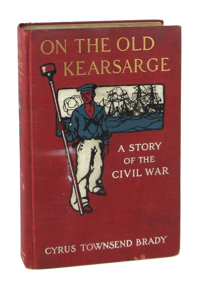 On the Old Kearsarge: A Story of the Civil War. Cyrus Townsend Brady.