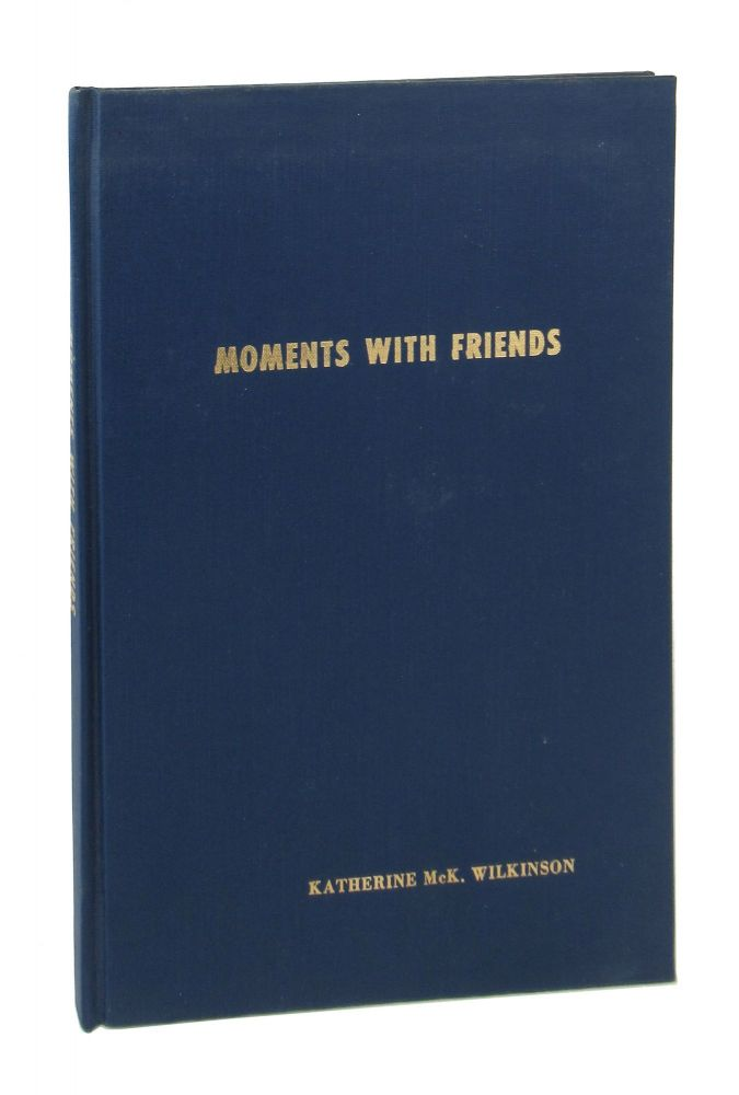 Moments With Friends: Other Poems of Katherine McK. Wilkinson. Katherine McK. Wilkinson, Ammie Ree Penn.