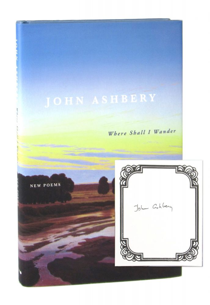 Where Shall I Wander: New Poems [Signed Bookplate Laid in]. John Ashbery.