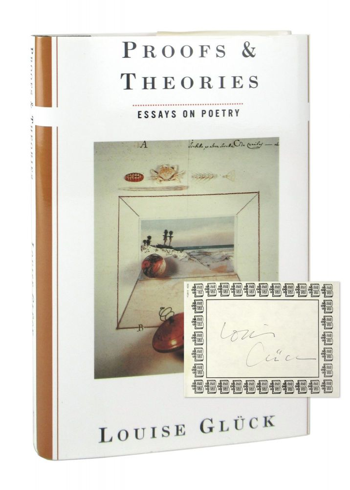 Proofs & Theories: Essays on Poetry [Signed Bookplate Laid in]. Louise Gluck.