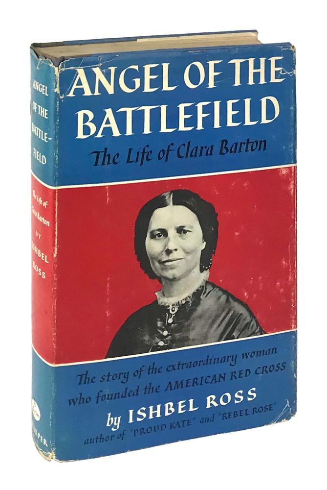 Angel of the Battlefield: The Life of Clara Barton [Signed]. Ishbel Ross.