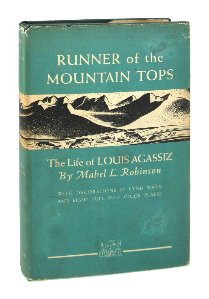 Runner of the Mountain Tops: The Life of Louis Agassiz. Mabel L. Robinson, Lynd Ward.