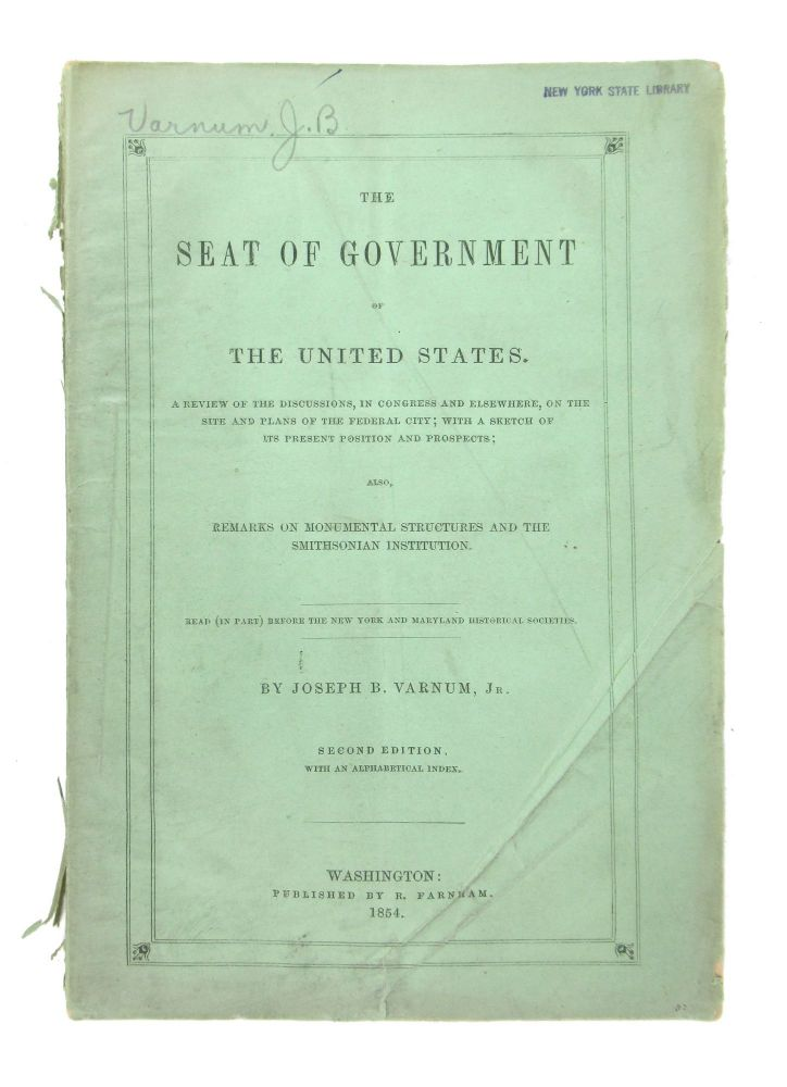 The Seat of Government of the United States: A Review of the Discussions, in Congress and Elsewhere, on the Site and Plans of the Federal City; with a Sketch of its Present Position and Prospects; also, Remarks on Monumental Structures and the Smithsonian Institution. Joseph B. Varnum Jr.