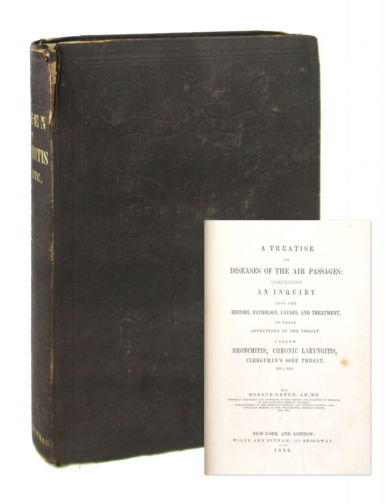 A Treatise on Diseases of the Air Passages: Comprising an Inquiry into the History, Pathology, Causes, and Treatment, of Those Affections of the Throat Called Bronchitis, Chronic Laryngitis, Clergyman's Sore Throat, etc., etc. Horace Green.