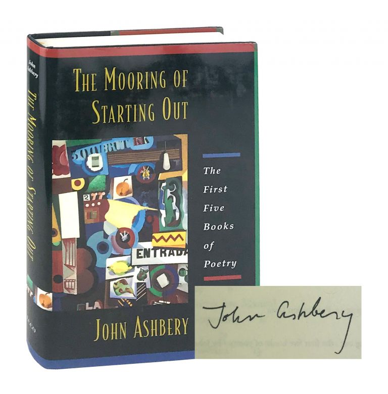 The Mooring of Starting Out: The First Five Books of Poetry [Signed]. John Ashbery.