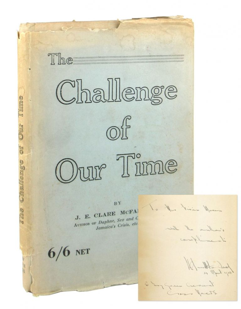 The Challenge of Our Time: A Series of Essays and Addresses [Inscribed and Signed]. J E. Clare McFarlane.