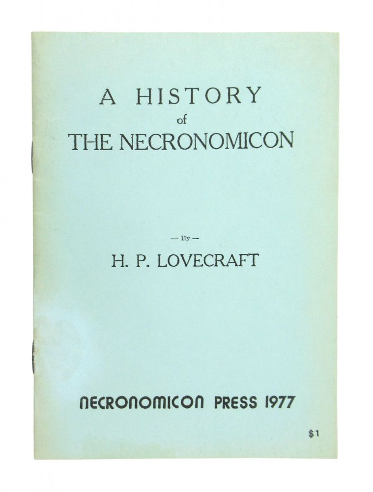 A History of the Necronomicon; Being a Short, but Complete Outline of the History of This Book, Its Author, Its Various Translations and Editions from the Time of the Writing (a.D. 730) of the Necronomicon to the Present Day. H P. Lovecraft.