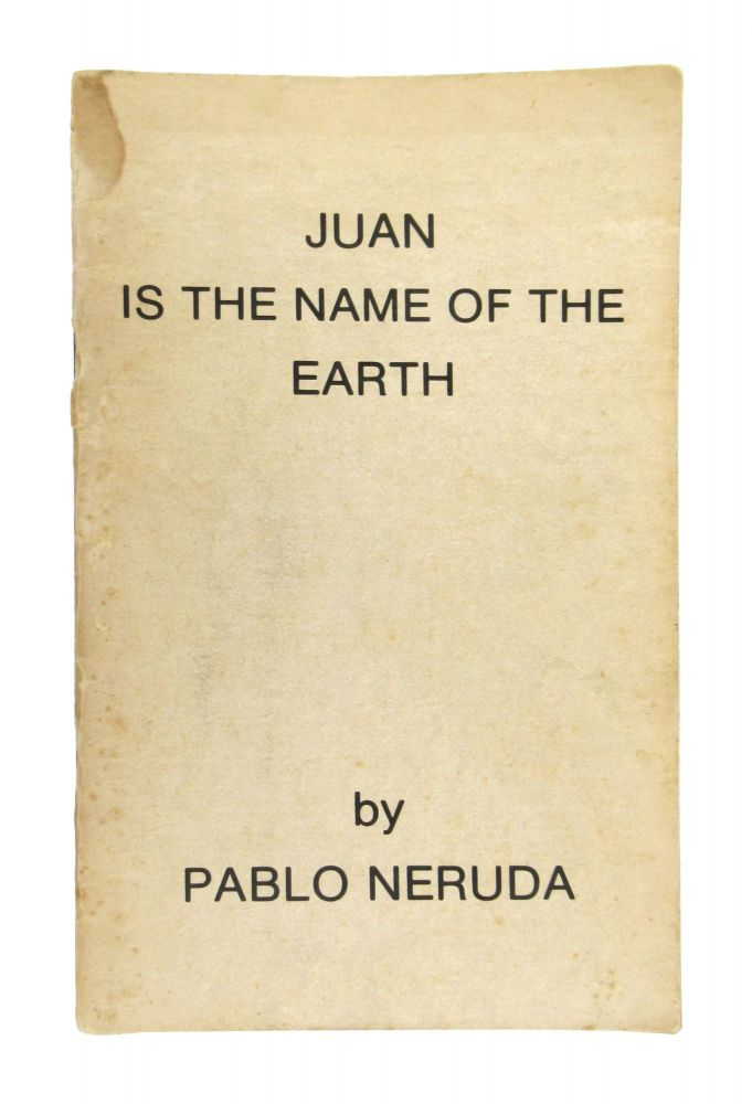 Juan is the Name of the Earth. Pablo Neruda, Theron O'Connor, Bill Herron, trans.