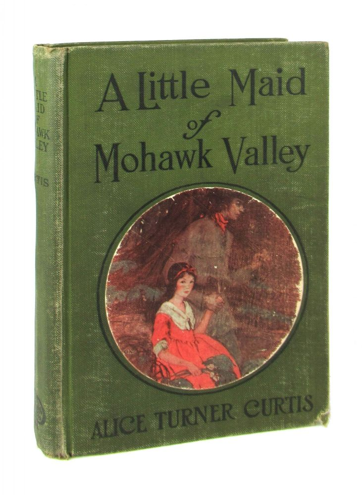 A Little Maid of Mohawk Valley. Alice Turner Curtis, Grace Norcross.