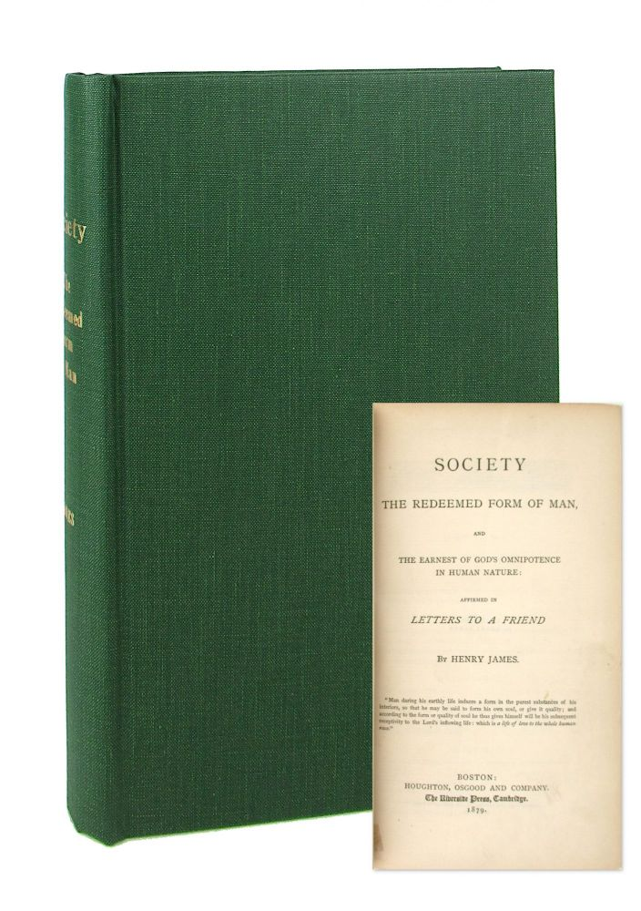 Society the Redeemed Form of Man, and the Earnest of God's Omnipotence in Human Nature: Affirmed in Letters to a Friend. Henry James.