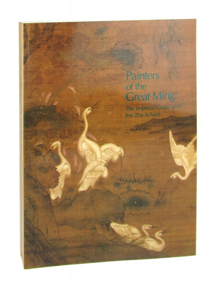 Painters of the Great Ming: The Imperial Court and the Zhe School. Richard M. Barnhart.
