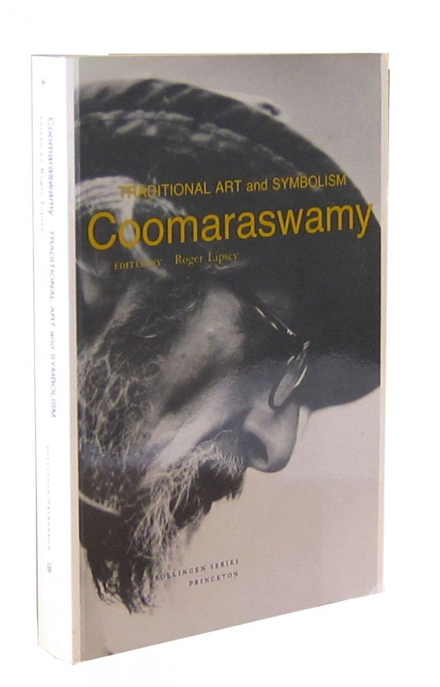 Coomaraswamy 1: Selected Papers, Traditional Art and Symbolism (Bollingen Series LXXXIX). Ananda, Coomaraswamy, Roger Lipsey, ed.
