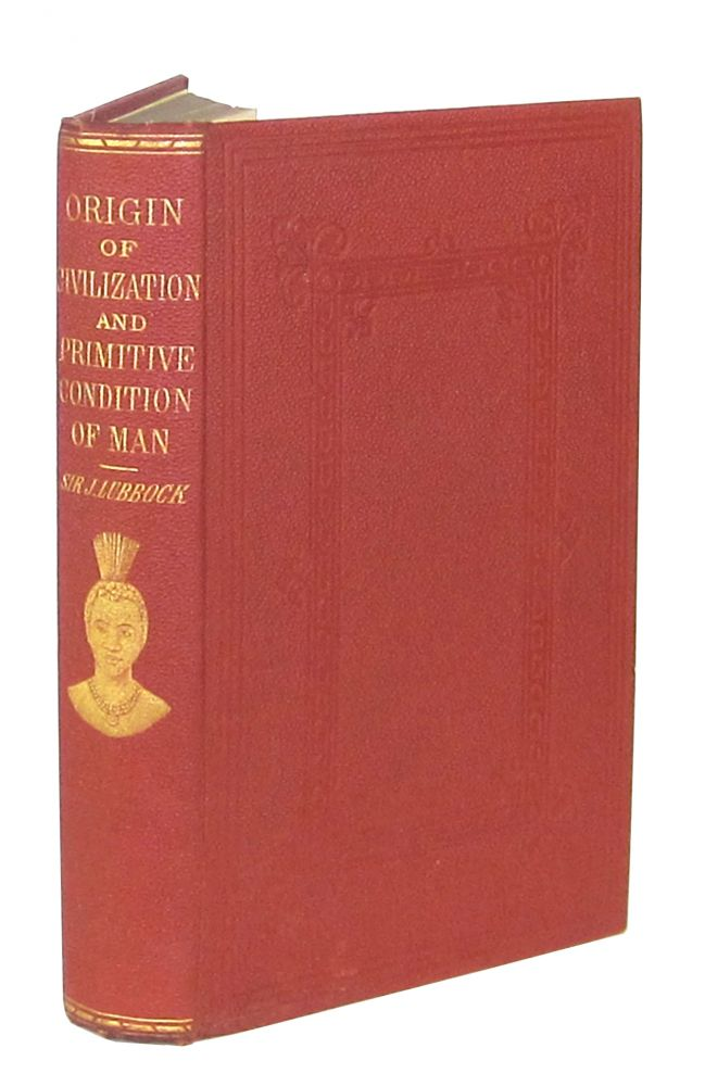 The Origin of Civilisation and the Primitive Condition of Man: Mental and Social Condition of Savages. John Lubbock.