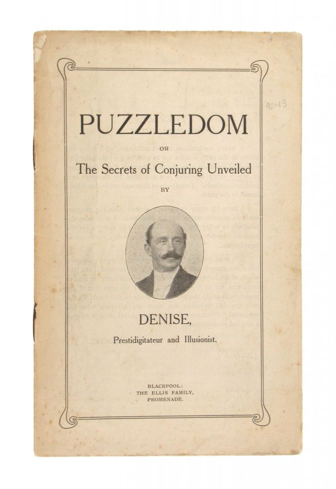 """Puzzledom or The Secrets of Conjuring Unveiled by Denise, Prestidigitateur and Illusionist. """"Denise"""", pseud."""