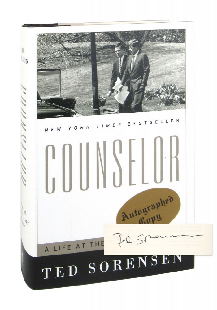 Counselor: A Life at the Edge of History [Signed]. Ted Sorensen.