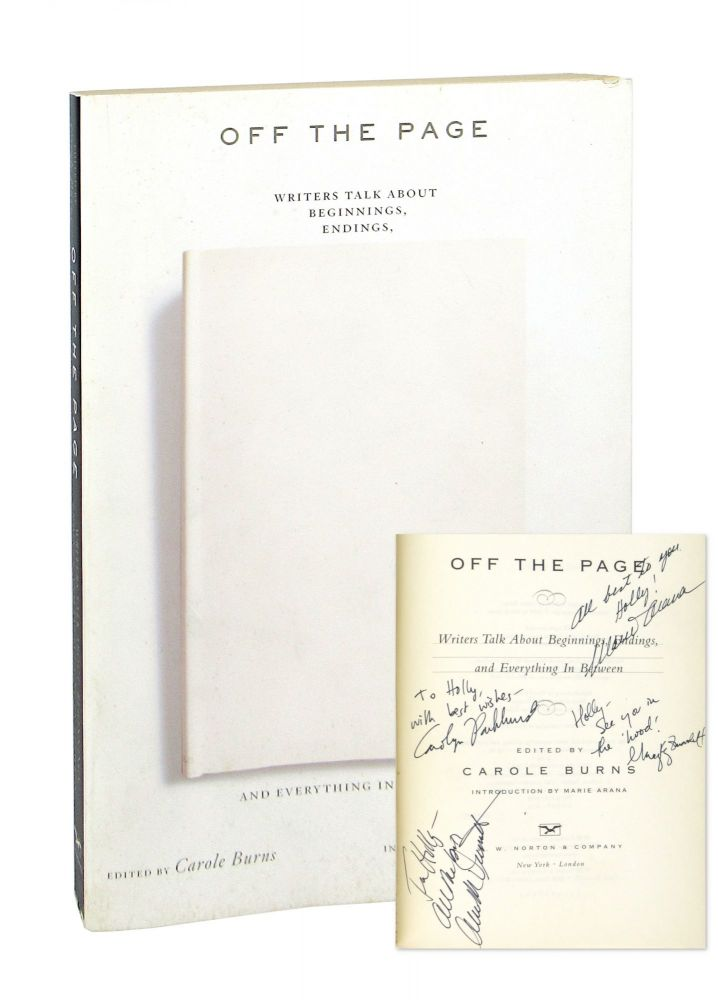 Off the Page: Writers Talk About Beginnings, Endings, and Everything In Between [signed by Arana, McDermott, Parkhurst, and Zuravleff]. Carole Burns, Marie Arana, ed., intro.