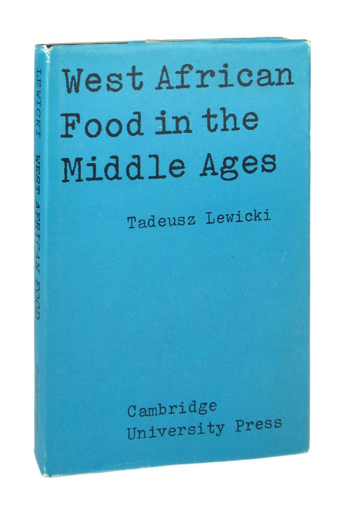 West African Food in the Middle Ages: According to Arab Sources. Tadeusz Lewicki, Marion Johnson.