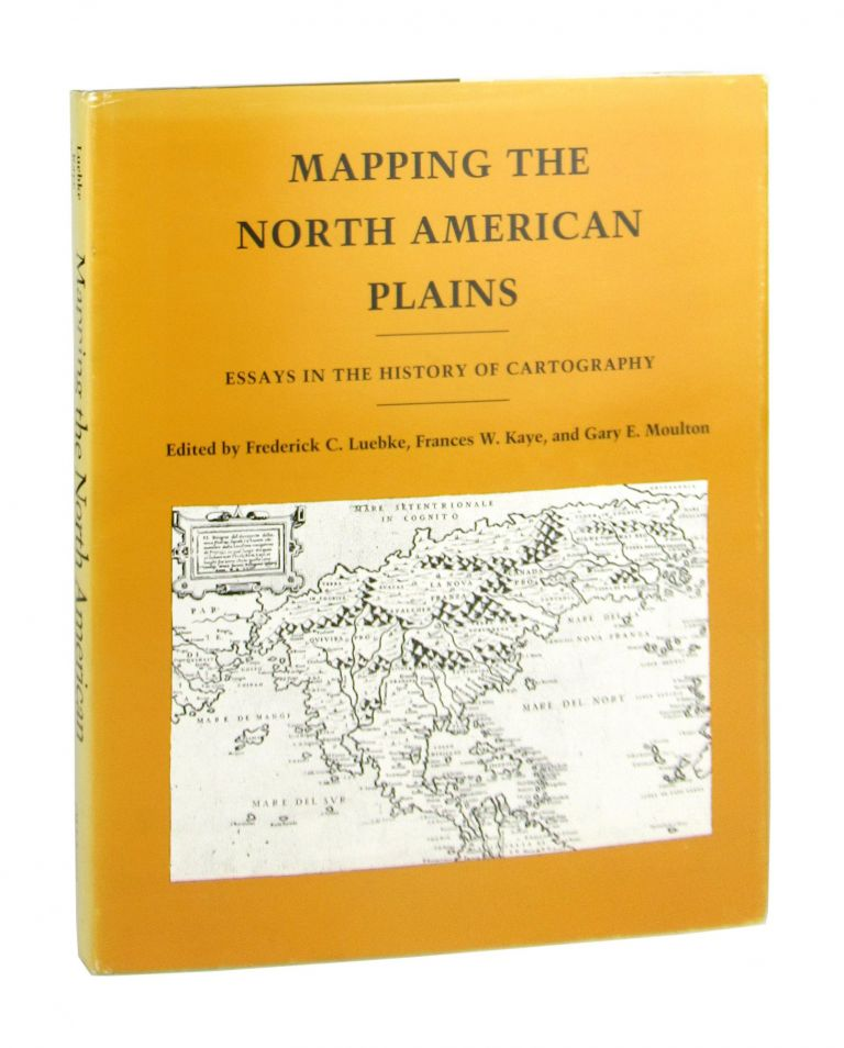 Mapping the North American Plains: Essays in the History of Cartography. France W. Kaye Frederick C. Luebke, Gary E. Moulton, eds.