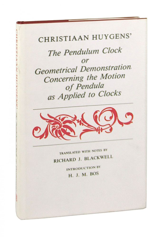 Christiaan Huygens' The Pendulum Clock; or Geometrical Demonstrations Concerning the Motion of Pendula as Applied to Clocks [Upper jacket subtitle: Geometrical Demonstration...] [Alt. title: Horologium Oscillatorium]. Christiaan Huygens, Richard J. Blackwell, H J. M. Bos, trans., intro.