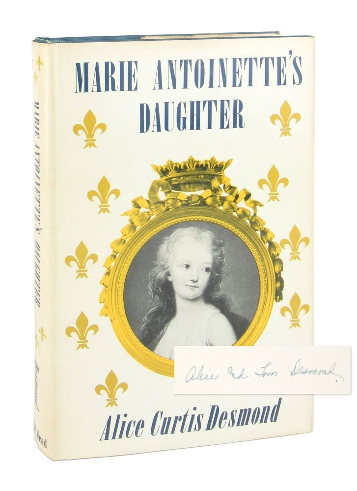 Marie Antoinette's Daughter [Inscribed and Signed Letterpress Note Laid in]. Alice Curtis Desmond.