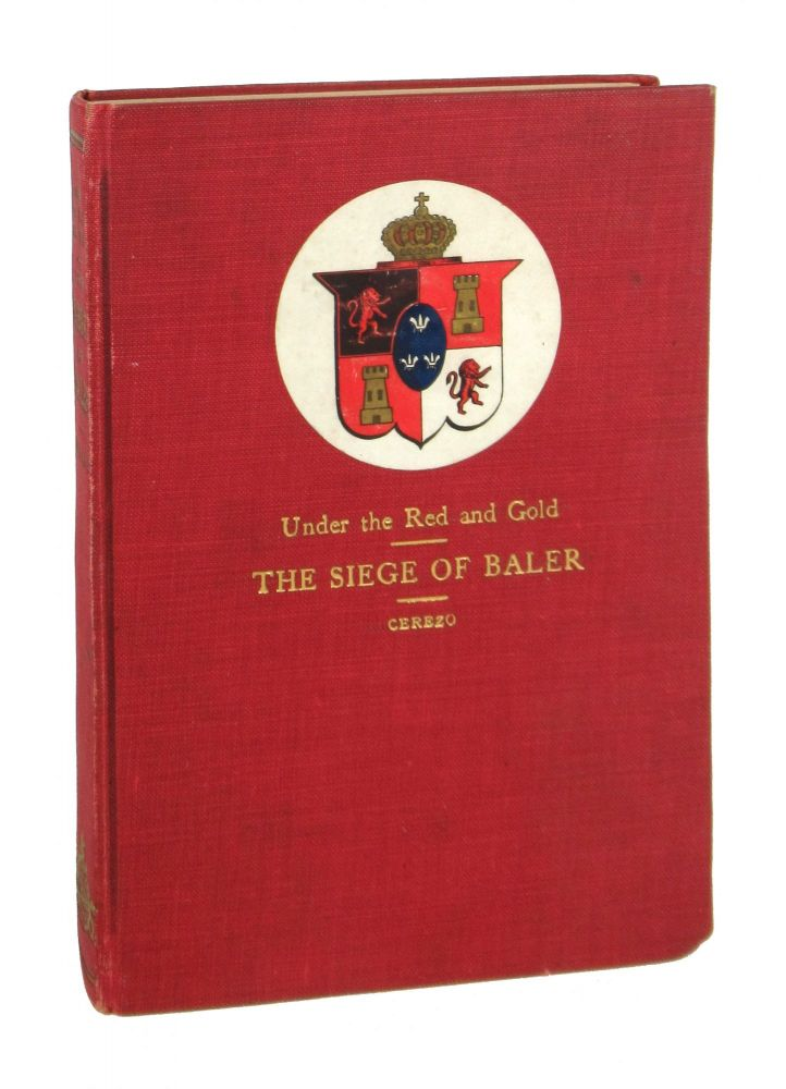Under the Red and Gold: Being Notes and Recollections of the Siege of Baler. Saturnino Martin Cerezo, F L. Dodds, trans.