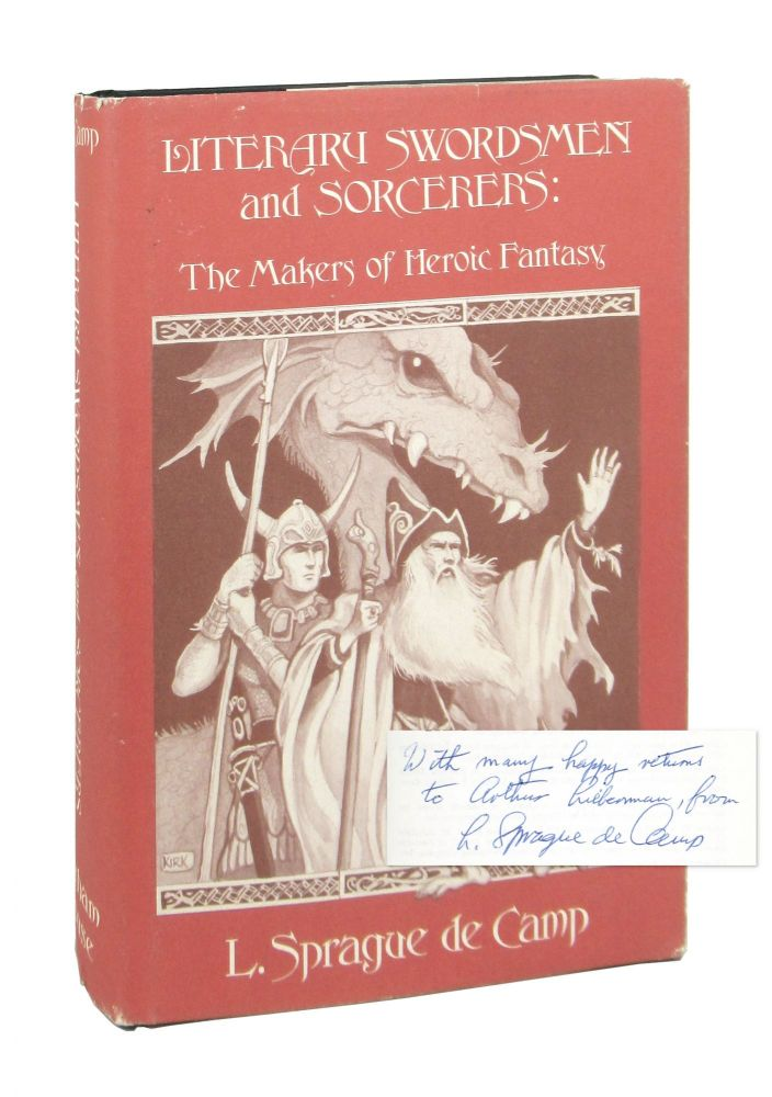 Literary Swordsmen and Sorcerers: The Makers of Heroic Fantasy [Inscribed and Signed]. L. Sprague de Camp.