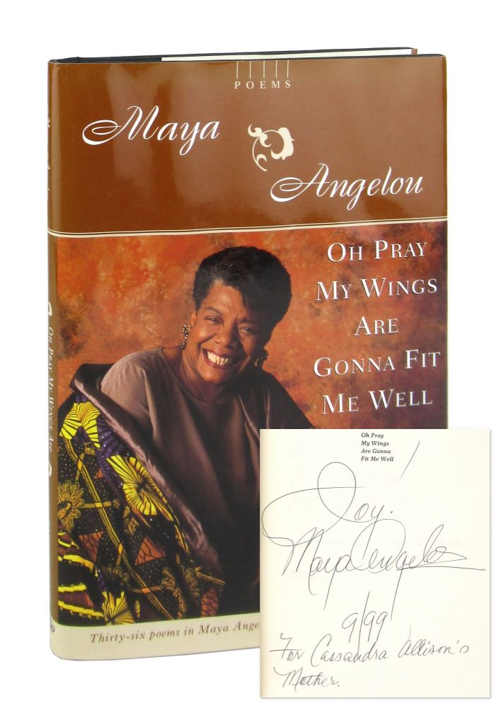 Oh Pray My Wings Are Gonna Fit Me Well [Inscribed and Signed]. Maya Angelou.