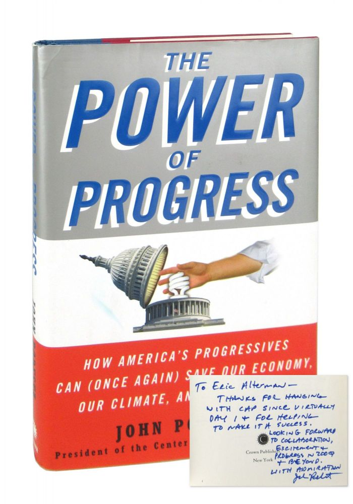The Power of Progress: How America's Progressives Can (Once Again) Save Our Economy, Our Climate, and Our Country [Signed]. John Podesta, John Halpin.