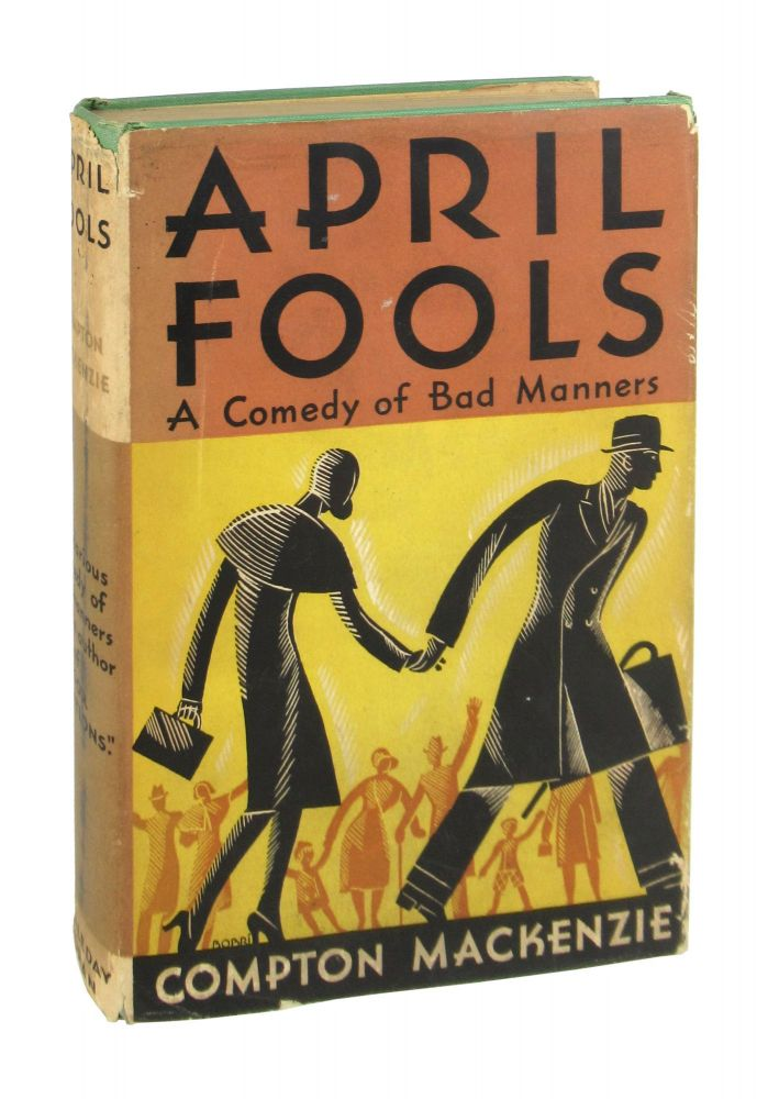April Fools: A Comedy of Bad Manners. Compton Mackenzie.