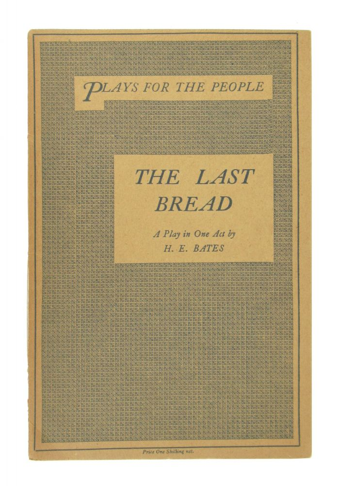 The Last Bread: A Play in One Act. H E. Bates.