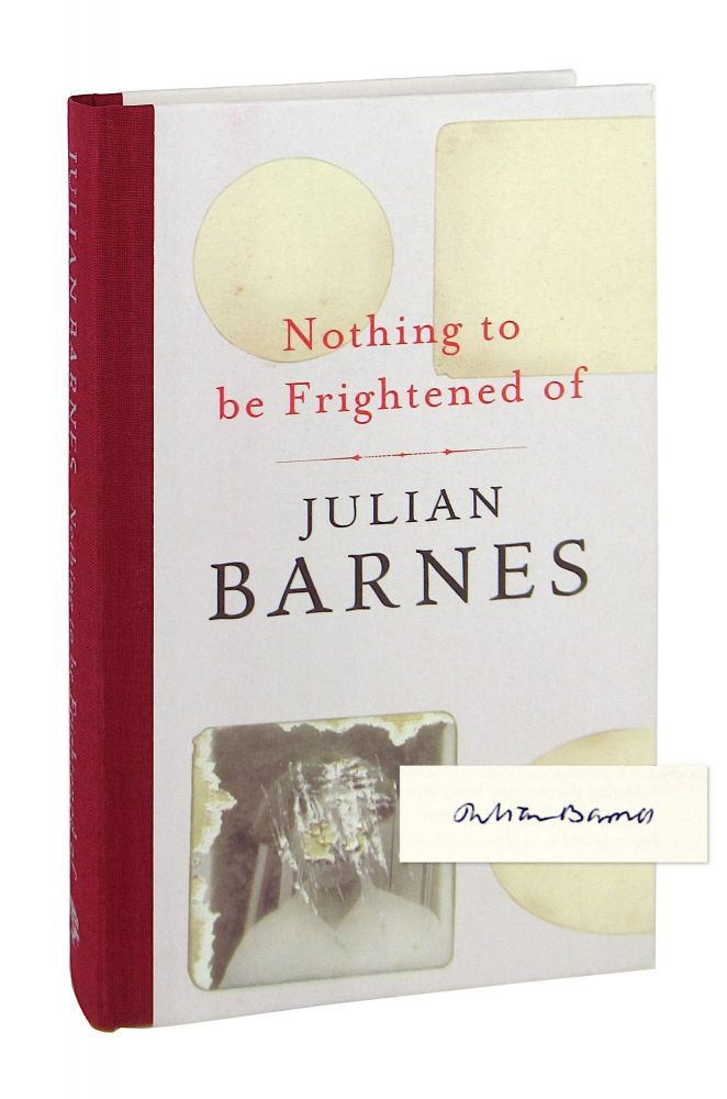 Nothing to Be Frightened Of [Signed]. Julian Barnes.