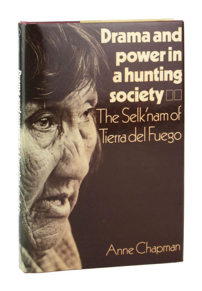 Drama and Power in a Hunting Society: The Selk'nam of Tierra del Fuego. Anne Chapman.