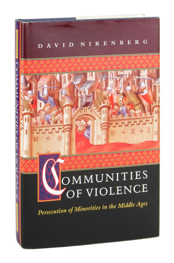 Communities of Violence: Persecution of Minorities in the Middle Ages. David Nirenberg.