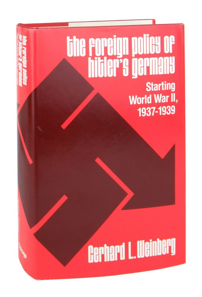 The Foreign Policy of Hitler's Germany: Starting World War II, 1937-1939. Gerhard L. Weinberg.