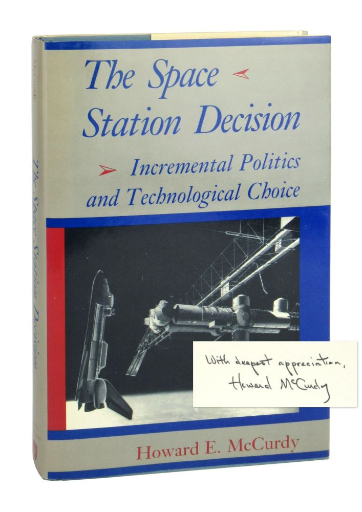 The Space Station Decision: Incremental Politics and Technological Choice [Signed; from library of Caspar W. Weinberger]. Howard E. McCurdy.