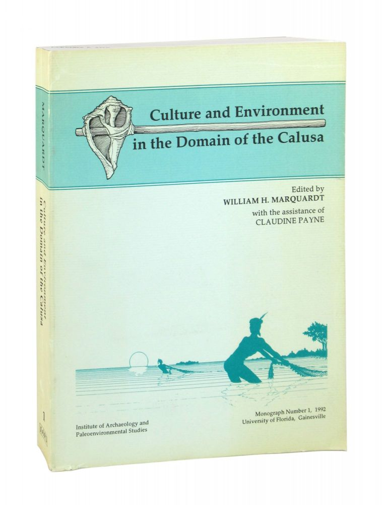 Culture and Environment in the Domain of the Calusa [Monograph 1 - University of Florida Institute of Archaeology and Paleoenvironmental Studies]. William H. Marquardt, Claudine Payne, eds.