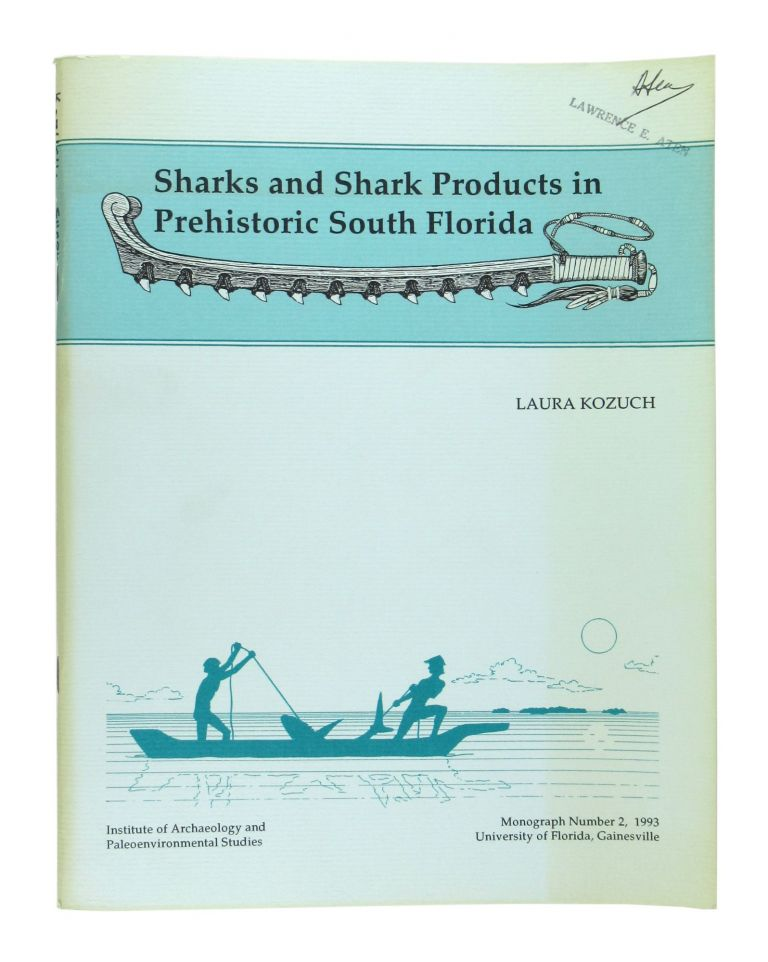 Sharks and Shark Products in Prehistoric South Florida [Monograph 2 - University of Florida Institute of Archaeology and Paleoenvironmental Studies]. Laura Kozuch.