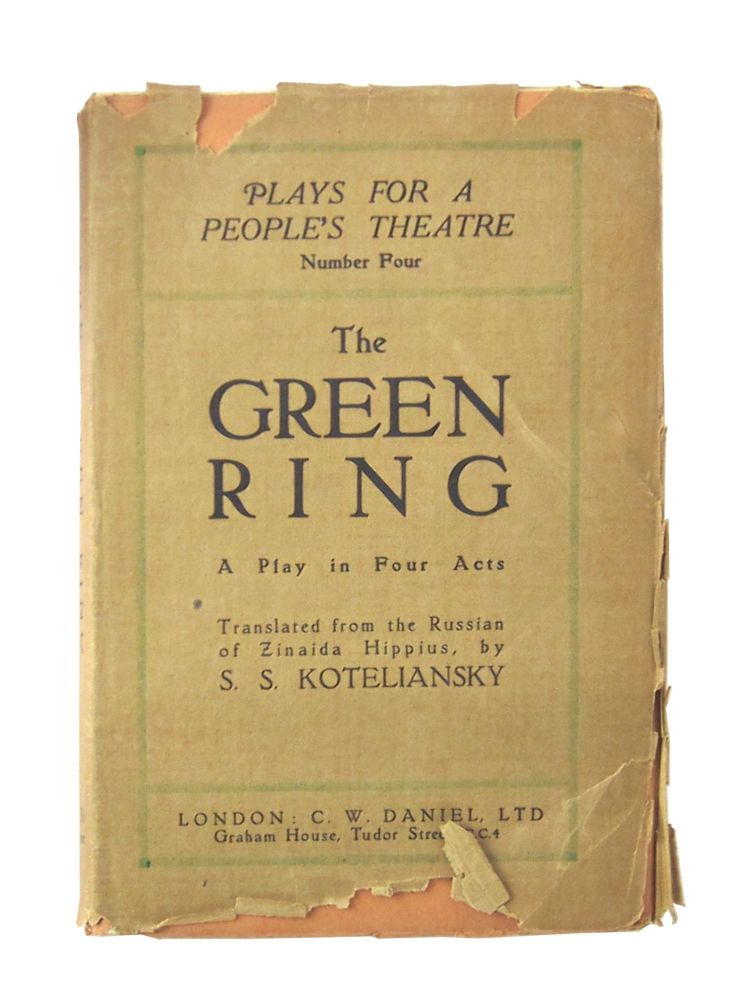 The Green Ring: A Play in Four Acts (Plays for a People's Theatre, Number Four). Zinaida Hippius, S. S. Koteliansky, Zinaida Nikolayevna Gippius, trans.