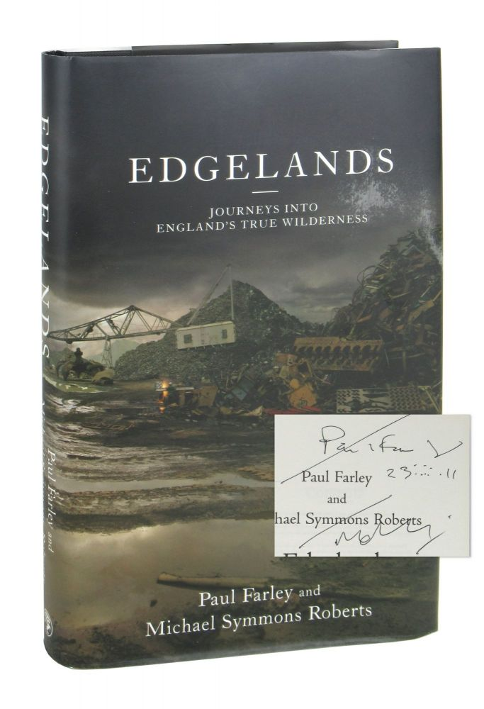 Edgelands: Journeys into England's True Wilderness [Signed by Both]. Paul Farley, Michael Symmons Roberts.