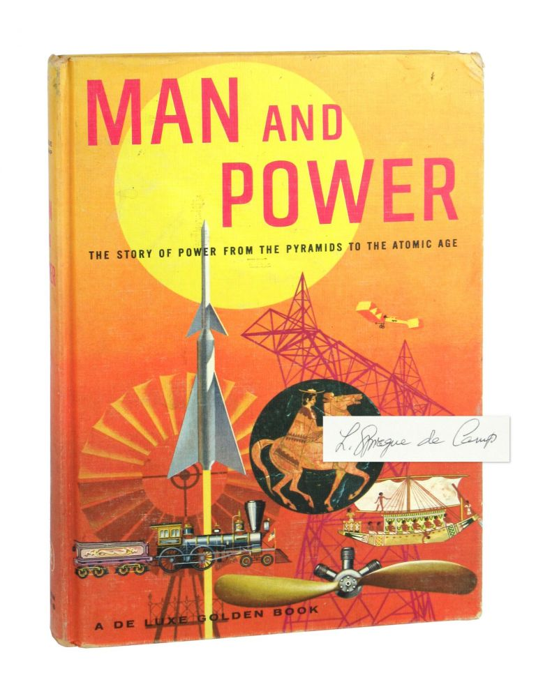 Man and Power: The Story of Power from the Pyramids to the Atomic Age [Signed]. L. Sprague de Camp.