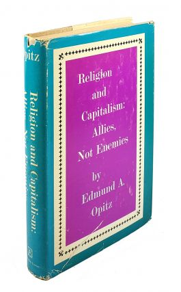 Religion and Capitalism: Allies, Not Enemies. Edmund A. Opitz