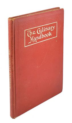 The Culinary Handbook: The Most Complete and Serviceable Reference Book to Things Culinary Ever...