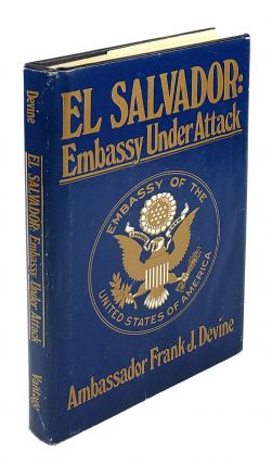 El Salvador: Embassy Under Attack. Frank J. Devine